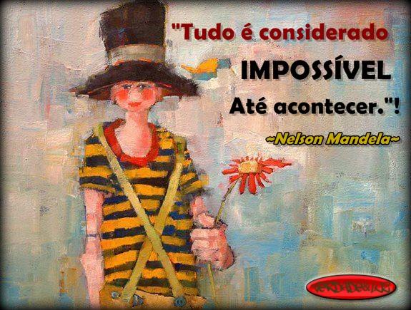 Tudo é Considerado Impossível até Acontecer