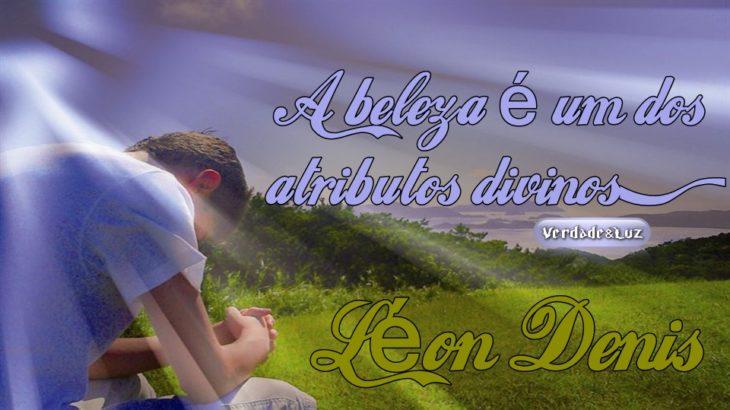 BELEZA É UM DOS ATRIBUTOS DIVINO - Léon Denis