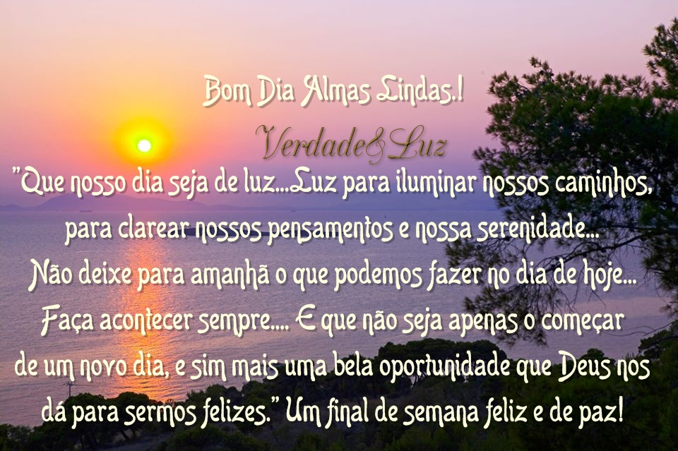 Bom Dia Luz Do Dia: Que Nosso Dia Seja De Luz./Bom Dia Almas Lindas!