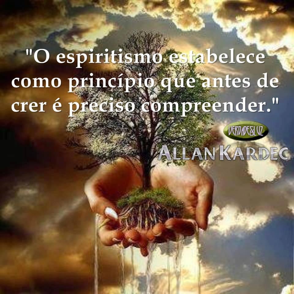 O ESPIRITISMO ESTABELECE COMO PRINCÍPIO CRER E COMPREENDER - Allan Kardec