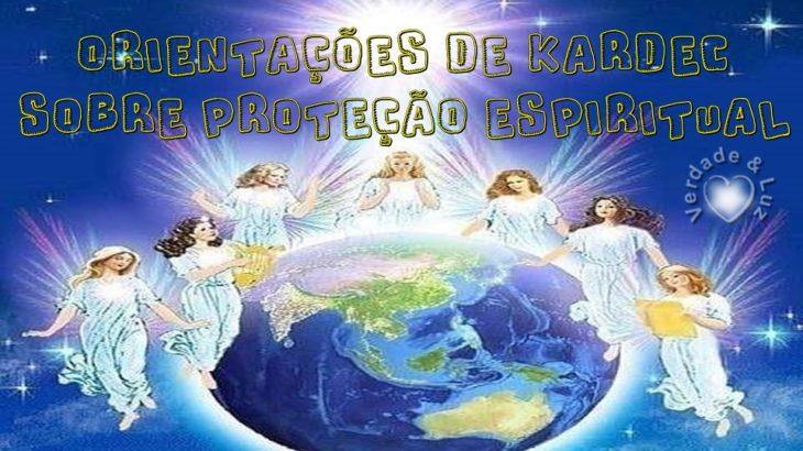 ORIENTAÇÕES DE KARDEC SOBRE PROTEÇÃO ESPIRITUAL