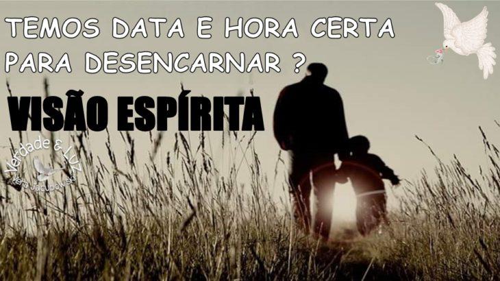 DATA E HORA CERTA PARA DESENCARNAR ? - VISÃO ESPÍRITA