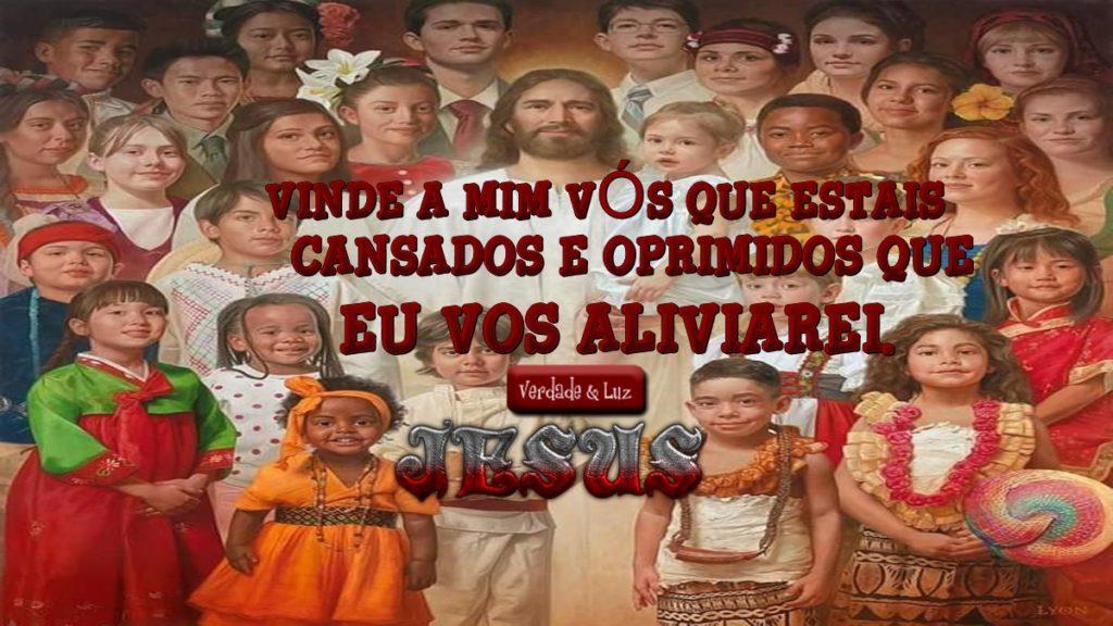 VINDE A MIM VÓS QUE ESTAIS CANSADOS E OPRIMIDOS QUE EU VOS ALIVIAREI JESUS